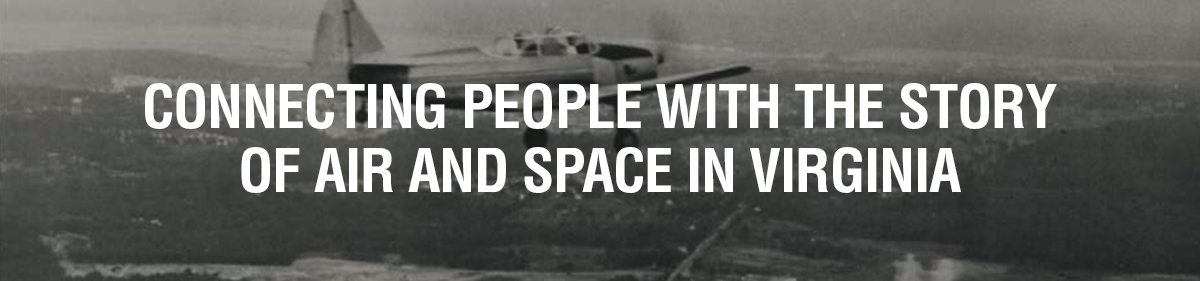 Preserving the history of aviation and aerospace in Virginia, From its beginning to the present.